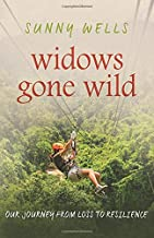 Widows Gone Wild: Our Journey from Loss to Resilience