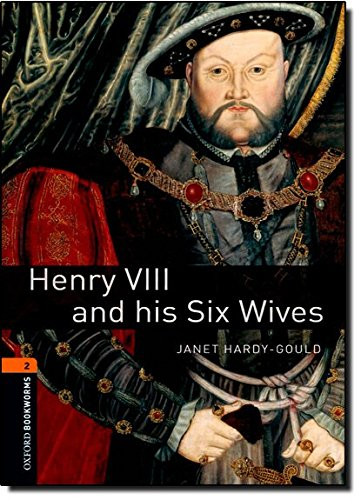 Oxford Bookworms Library: Henry VIII and his six wives
