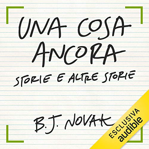 Una cosa ancora     Storie e altre storie              By:                                                                                                                                 B. J. Novak                               Narrated by:                                                                                                                                 Jesus Emiliano Coltorti                      Length: 6 hrs and 58 mins     Not rated yet     Overall 0.0