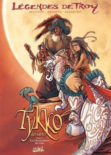 Tikko des sables, Tome 1 : légende de Troy, les chevaucheurs des vents