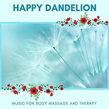 Happy Dandelion - Music For Body Massage And Therapy