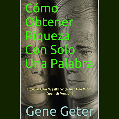Cómo Obtener Riqueza Con Solo Una Palabra [How To Gain Wealth With Just One Word] audiobook cover art