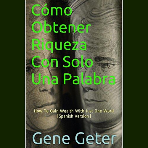 Cómo Obtener Riqueza Con Solo Una Palabra [How To Gain Wealth With Just One Word] cover art