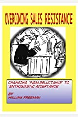 OVERCOMING SALES RESISTANCE: why you should welcome it and how you handle it Kindle Edition