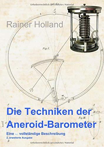 Alte Metereologische Instrumente und deren Entwicklungen / Die Techniken der Aneroid-Barometer: Eine fast vollständige Beschreibung / 2. erweiterte Ausgabe