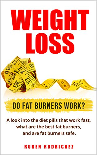 Weight Loss: Do fat burners work?: A look into the diet pills that work fast, what are the best fat burners, and are fat burners safe.