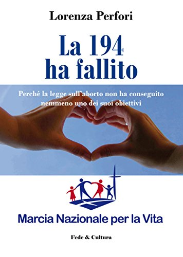 La 194 ha fallito: Perché la legge sull'aborto non ha conseguito nemmeno uno dei suoi obiettivi (Italian Edition)