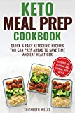 Keto Meal Prep Cookbook: Quick and Easy Ketogenic Recipes You Can Prep Ahead to Save Time and Eat Healthier