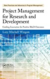 Project Management for Research and Development: Guiding Innovation for Positive R&D Outcomes (Best Practices and Advances in Program Management, Band 10) - Lory Mitchell Wingate