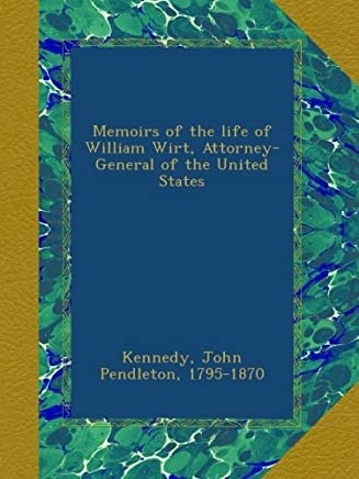 Memoirs of the life of William Wirt, Attorney-General of the United States