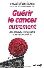 Guérir le cancer autrement de Franck Oehlenschlager
