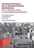NUEVOS ENFOQUES EN LA REHABILITACIÓN ENERGÉTICA DE LA VIVIENDA HACIA LA CONVERGENCIA EUROPEA (Cátedra Zaragoza vivienda)