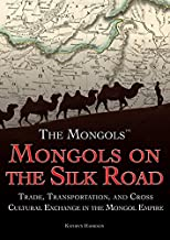 Mongols on the Silk Road: Trade, Transportation, and Cross-Cultural Exchange in the Mongol Empire