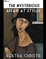 The Mysterious Affair at Styles: A Fantastic Story of Mystery & Detective (Annotated) By Agatha Christie.