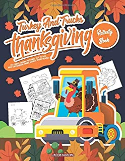 Turkey And Trucks Thanksgiving Activity Book: Coloring, Hidden Pictures, Dot To Dot, Spot Difference, Maze, Masks, Word Search (Trucks Coloring Book)