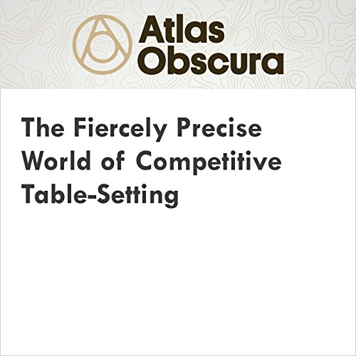 The Fiercely Precise World of Competitive Table-Setting audiobook cover art