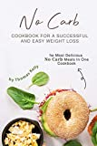 No Carb Cookbook For A Successful And Easy Weight Loss: The Most Delicious No Carb Meals In One Cookbook