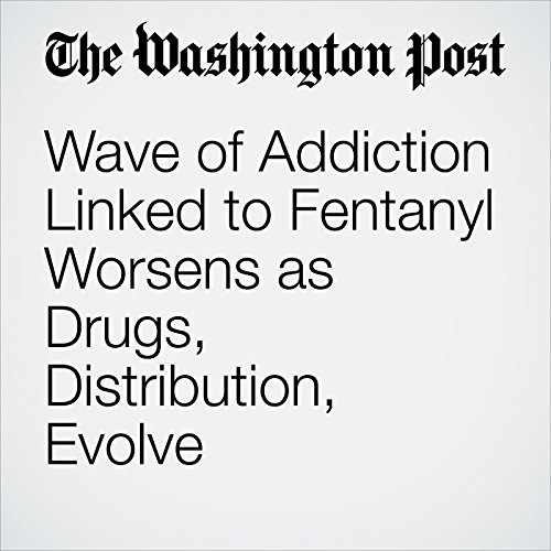 Wave of Addiction Linked to Fentanyl Worsens as Drugs, Distribution, Evolve copertina