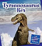 Tyrannosaurus Rex (21st Century Junior Library: Dinosaurs)