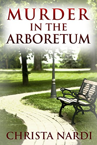 Book: Murder in the Arboretum (Cold Creek Mysteries Book 2) by Christa Nardi