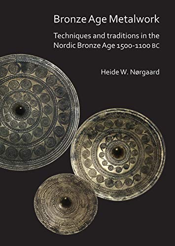 Compare Textbook Prices for Bronze Age Metalwork: Techniques and traditions in the Nordic Bronze Age 1500-1100 BC 1 Edition ISBN 9781789690194 by Nørgaard, Heide W.