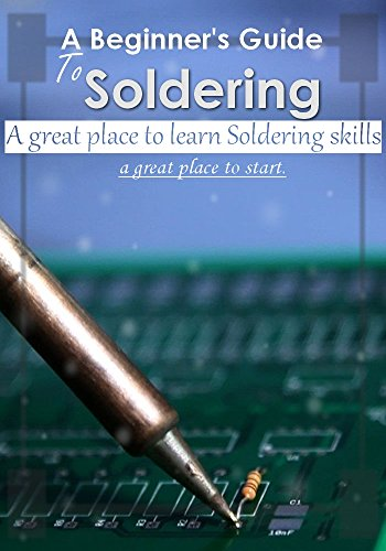 A Beginner's Guide to Soldering :a great place to learn Soldering skills