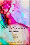 Watercolor Techniques From Basics To Advanced Effect (English Edition)