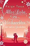 Alles Liebe zu Weihnachten und andere Geschichten: Roman