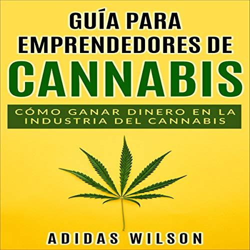 Guía para Emprendedores de Cannabis [Entrepreneurs Guide to Cannabis] Audiobook By Adidas Wilson, Mariano Donato - translator cover art