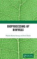 Bioprocessing of Biofuels