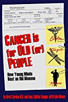 Cancer is for Old(er) People: How Young Minds Beat an Old Disease