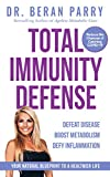 Total Immunity Defense: Defeat Disease: Boost Metabolism: Defy Inflammation