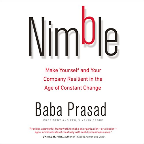 Nimble     Make Yourself and Your Company Resilient in the Age of Constant Change              By:                                                                                                                                 Baba Prasad                               Narrated by:                                                                                                                                 Sunil Malhotra                      Length: 5 hrs and 32 mins     Not rated yet     Overall 0.0