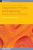 Singularities in Physics and Engineering: Properties, Methods, and Applications (Programme: Iop Expanding Physics)