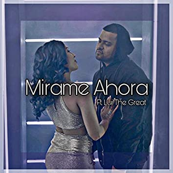 Mirame Ahora (feat. Lui The Great)