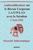 Authentification sur le Réseau Corporate LAN/WLAN avec la Solution Cisco ISE: Solutions de Contrôle D'accès au Réseau, Principales solutions ... , Network Admission Control, ClearPass...]