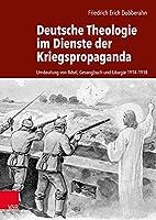Deutsche Theologie Im Dienste Der Kriegspropaganda: Umdeutung Von Bibel, Gesangbuch Und Liturgie 1914-1918