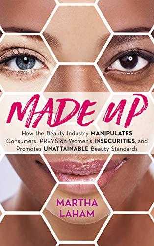 Compare Textbook Prices for Made Up: How the Beauty Industry Manipulates Consumers, Preys on Women's Insecurities, and Promotes Unattainable Beauty Standards  ISBN 9781538138045 by Laham, Martha