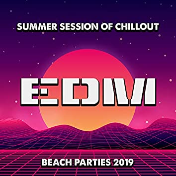 Summer Session of Chillout EDM Beach Parties 2019: Dance Party Electro EDM Chill Out Music Mix