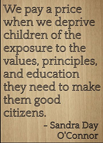 Mundus Souvenirs We Pay a Price When we deprive Children. Quote by Sandra Day O'Connor, Laser Engraved on Wooden Plaque - Size: 8'x10'