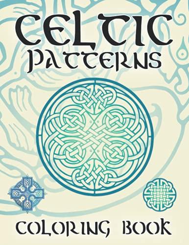 Celtic Patterns Coloring Book: Celtic Symbols, Knotwork, Crosses, Patterns, Mandalas and other Celtic Designs for Stress Relief