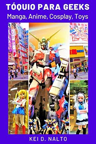 Tóquio Para Geeks: Manga, Anime, Cosplay, Toys
