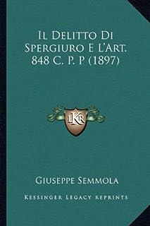 Il Delitto Di Spergiuro E L'Art. 848 C. P. P (1897)