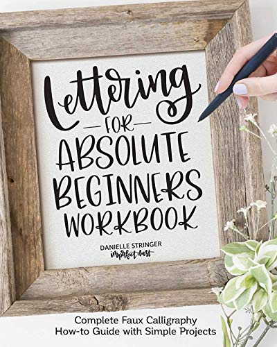 Lettering for Absolute Beginners Workbook: Complete Faux Calligraphy How-to Guide with Simple Projects (Fox Chapel Publishing) Learn How to Create Gorgeous Alphabets with Any Pen on Any Surface