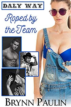 Roped by the Team (Daly Way Book 6) by [Brynn Paulin]