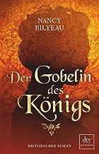 Der Gobelin des Königs: Historischer Roman Joanna-Stafford-Reihe Tudorzeit, Band 3