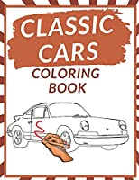 Classic Cars Coloring Book: Relaxation Coloring Pages Perfect for Lover Car History Top Cars Coloring Book Vintage Cars Iconic Classic Cars