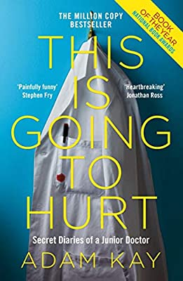 This is Going to Hurt: Secret Diaries of a Junior Doctor by Picador