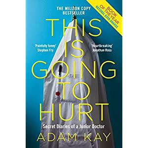 This is Going to Hurt: Secret Diaries of a Junior Doctor Kindle Edition