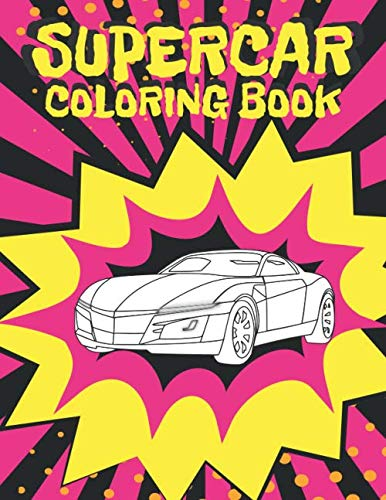 Supercar Coloring Book: Unique Luxury Collection Of Sport And Fast Cars Design To Color For Kids Of All Ages